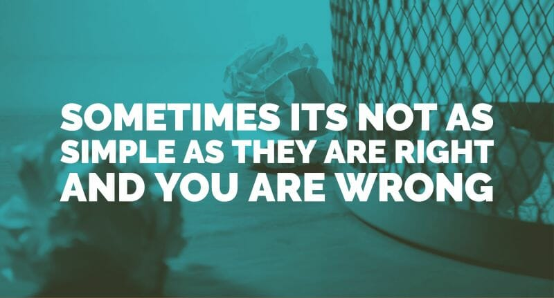 Sometimes its not as simple as they are right and you are wrong, your work might be rejected
