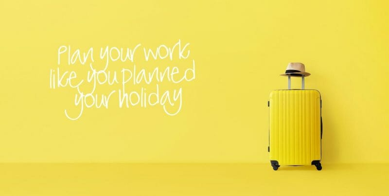 plan your work like you planned your holiday