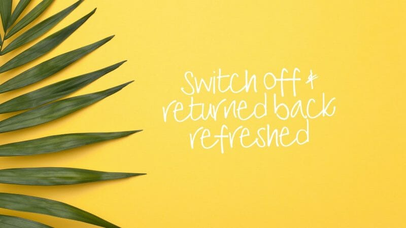 Switch off and return back refreshed